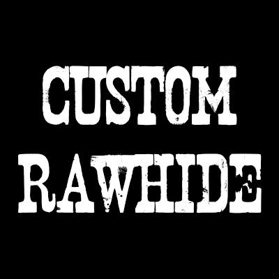 Custom Rawhide